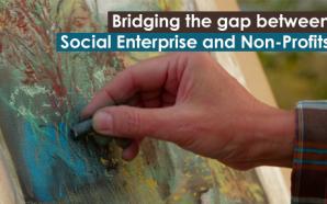 Bridging the gap between Social Enterprise and Non-Profits