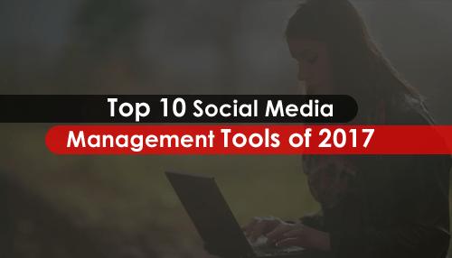 Top 10 Social Media Management Tools of 2017