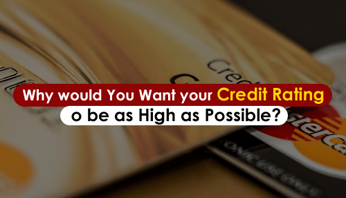Why would You Want your Credit Rating to be as High as Possible?