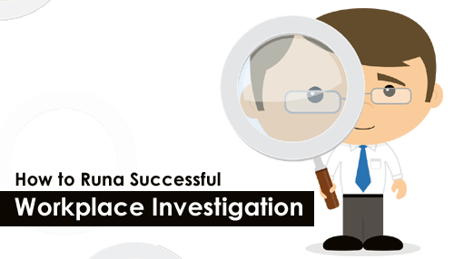 How to Run a Successful Workplace Investigation