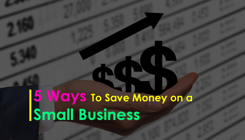 5 Ways To Save Money On A Small Business