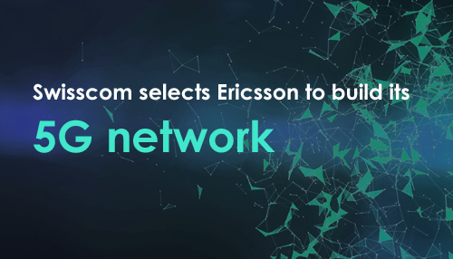 Swisscom selects Ericsson to build its 5G network
