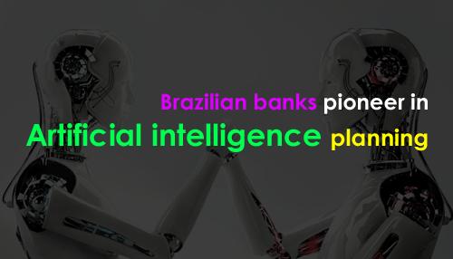 Brazilian banks pioneer in artificial intelligence planning