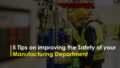 5 Tips on improving the Safety of your Manufacturing Department