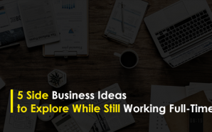 5 Side Business Ideas to Explore While Still Working Full-Time