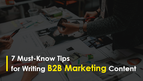 7 Must-Know Tips for Writing B2B Marketing Content