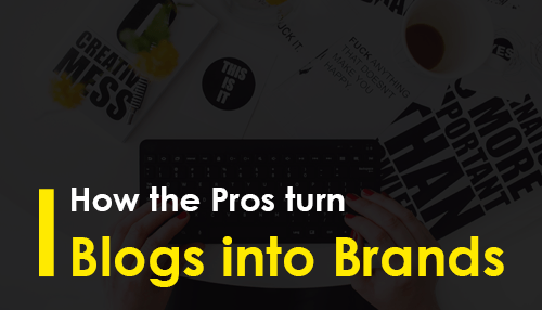 How the Pros turn Blogs into Brands