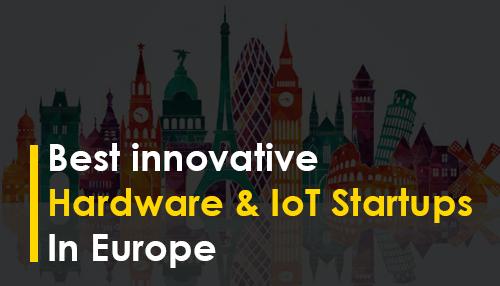 Best innovative Hardware & IoT Startups in Europe