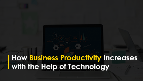 How Business Productivity Increases with the Help of Technology
