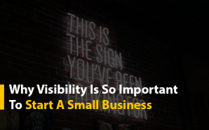 Why Visibility Is So Important To Start A Small Business