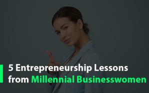 5 Entrepreneurship Lessons from Millennial Businesswomen