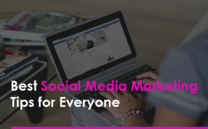 Best Social Media Marketing Tips for Everyone