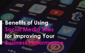 Benefits of Using Social Media Sites for Improving Your Business…