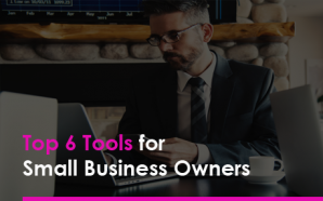Top 6 Tools for Small Business Owners