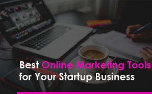 Best Online Marketing Tools for Your Startup Business