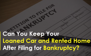 Can You Keep Your Loaned Car and Rented Home After…