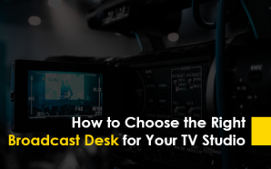 How to Choose the Right Broadcast Desk for Your TV…