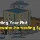 Building Your First Rainwater-harvesting System