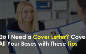 Do I Need a Cover Letter? Cover All Your Bases…