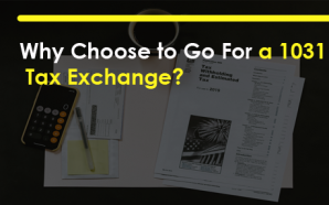 Why Choose to Go For a 1031 Tax Exchange?