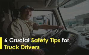 6 Crucial Safety Tips for Truck Drivers