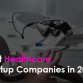 Best Healthcare Startup Companies in 2019