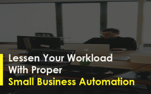 Lessen Your Workload With Proper Small Business Automation