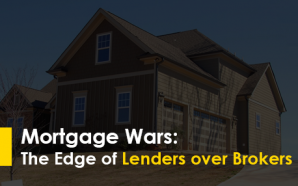 Mortgage Wars: The Edge of Lenders over Brokers