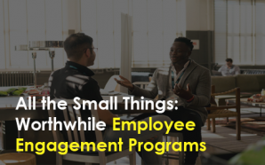 All the Small Things: Worthwhile Employee Engagement Programs