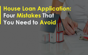 House Loan Application: Four Mistakes That You Need to Avoid
