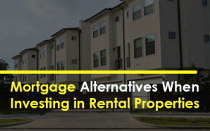 Mortgage Alternatives When Investing in Rental Properties